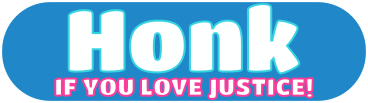 Honk if you love justice!
